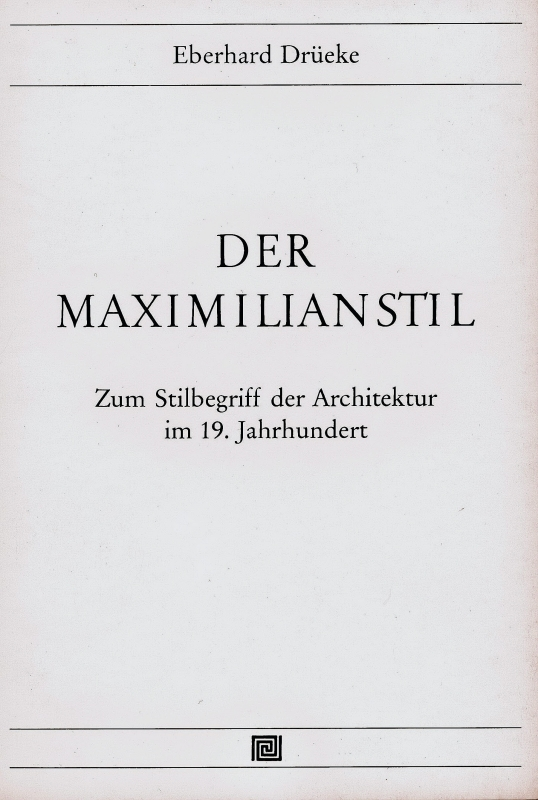 You are browsing images from the article: DRÜEKE EBERHARD Maximilianstil Zum Stilbegriff der Architektur im 19. Jahrhundert
